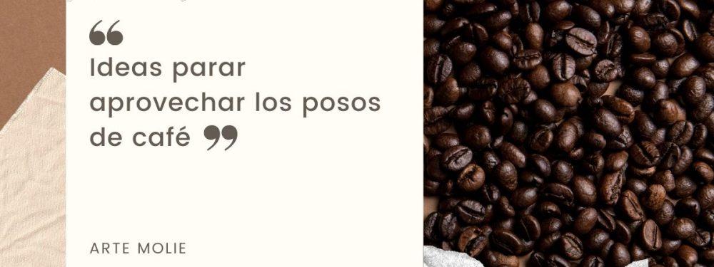Ideas para aprovechar los posos de café